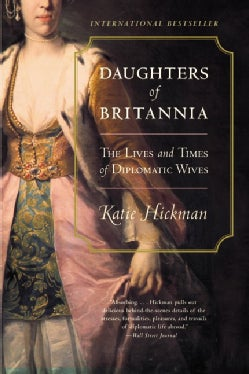 Daughters of Britannia: The Lives and Times of Diplomatic Wives (Paperback)