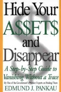 Hide Your Assets and Disappear: A Step-By-Step Guide to Vanishing Without a Trace (Paperback)