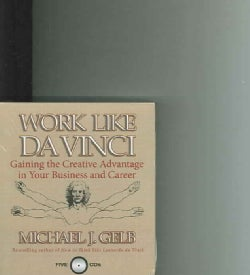 Work Like Da Vinci: Gaining the Creative Advantage in Your Business And Career (CD-Audio)