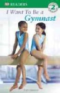 I Want to Be a Gymnast (Paperback)