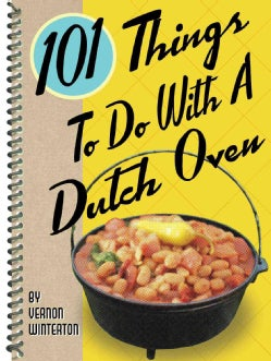 101 Things to Do With a Dutch Oven (Spiral bound)