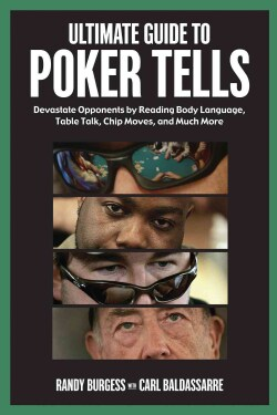 Ultimate Guide to Poker Tells: Devastate Opponents by Reading Body Language, Table Talk, Chip Moves, and Much More (Paperback)