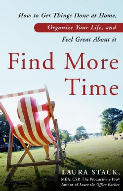 Find More Time: How to Get Things Done at Home, Organize Your Life, and Feel Great About It (Paperback)