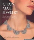 Chain Mail Jewelry: Contemporary Designs from Classic Techniques (Hardcover)
