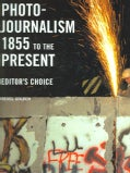 Photojournalism 1855 To The Present: Editor's Choice (Hardcover)