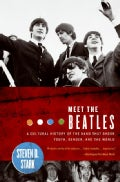 Meet the Beatles: A Cultural History of the Band That Shook Youth, Gender, And the World (Paperback)