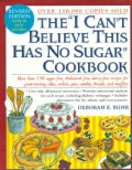 "The ""I Can't Believe This Has No Sugar"" Cookbook: More Than 150 Sugar-Free, Cholesterol-Free, Dairy-Free Recipes ... (Paperback)"