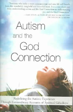 Autism And the God Connection: Redefining the Autistic Experience Through Extraordinary Accounts of Spiritual Gif... (Paperback)