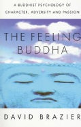 The Feeling Buddha: A Buddhist Psychology of Character, Adversity and Passion (Paperback)