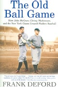 The Old Ball Game: How John McGraw, Christy Mathewson, and the New York Giants Created Modern Baseball (Paperback)