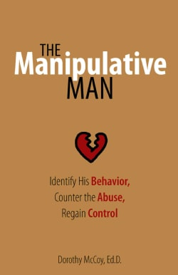 The Manipulative Man: Identify His Behavior, Counter the Abuse, Regain Control (Paperback)