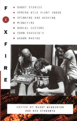 Foxfire 2: Ghost Stories, Spring Wild Plant Foods, Spinning and Weaving, Midwifing, Burial Customs, Corn Shuckin'... (Paperback)