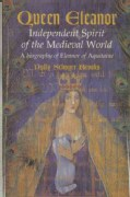 Queen Eleanor: Independent Spirit of the Medieval World : A Biography of Eleanor of Aquitaine (Paperback)