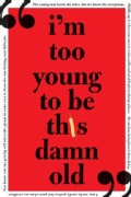 I'm Too Young to Be This Damn Old (Paperback)