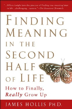 Finding Meaning in the Second Half of Life: How to Finally, Really Grow Up (Paperback)
