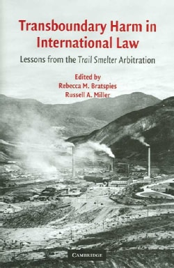 Transboundary Harm in International Law: Lessons from the Trail Smelter Arbitration (Hardcover)