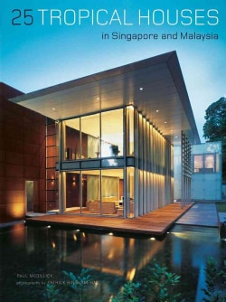 25 Tropical Houses: In Singapore and Malaysia (Hardcover)