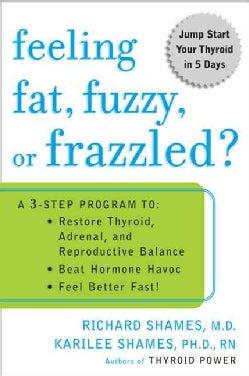 Feeling Fat, Fuzzy, or Frazzled?: A 3-Step Program To : Restore Throid, Adrenal, and Reproductive Balance, Beat H... (Paperback)