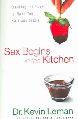 Sex Begins in the Kitchen: Creating Intimacy to Make Your Marriage Sizzle (Paperback)