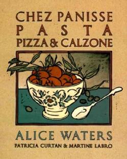 Chez Panisse Pasta Pizza & Calzone (Paperback)