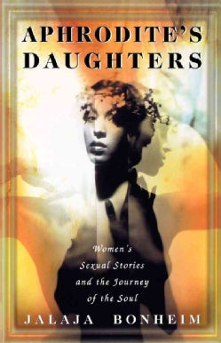 Aphrodite's Daughter: Women's Sexual Stories and the Journey of the Soul (Paperback)