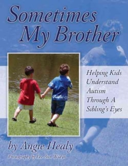 Sometimes My Brother: Helping Kids Understand Autism Through a Sibling's Eyes (Paperback)