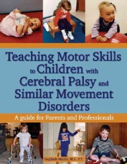 Teaching Motor Skills to Children With Cerebral Palsy And Similar Movement Disorders: A Guide for Parents And Pro... (Paperback)