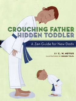 Crouching Father, Hidden Toddler: A Zen Guide for New Dads (Hardcover)