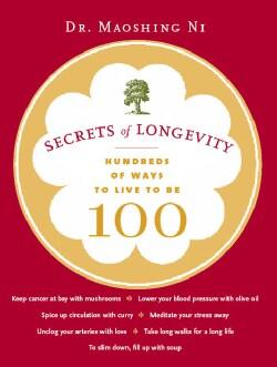 Secrets of Longevity: Hundreds of Ways to Live to Be 100 (Paperback)