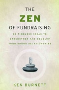 The Zen of Fundraising: 89 Timeless Ideas to Strengthen And Develop Your Donor Relationships (Paperback)