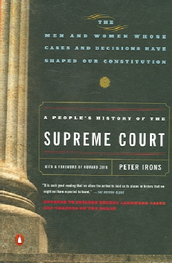 A People's History of the Supreme Court: The Men and Women Whose Cases and Decisions Have Shaped Our Constitution (Paperback)