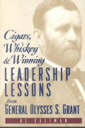 Cigars, Whiskey & Winning: Leadership Lessons from General Ulysses S. Grant (Paperback)
