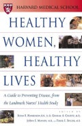 Healthy Women, Healthy Lives: A Guide to Preventing Disease from the Landmark Nurses' Health Study (Paperback)