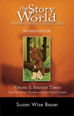 The Story of the World, History for the Classical Child: Ancient Times : from the Earliest Nomads to the Last Rom... (Paperback)