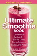 The Ultimate Smoothie Book: 130 Delicious Recipes for Blender Drinks, Frozen Desserts, Shakes, and More! (Paperback)