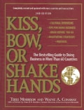Kiss, Bow, or Shake Hands: The Bestselling Guide to Doing Business in More Than 60 Countries (Paperback)