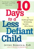 10 Days to a Less Defiant Child: The Breakthrough Program for Overcoming Your Child's Difficult Behavior (Paperback)