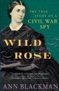Wild Rose: Rose O'neale Greenhow, Civil War Spy (Paperback)
