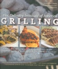 Grilling: More Than 175 New Recipes From the World's Premier Culinary College (Hardcover)