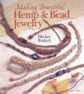 Making Beautiful Hemp & Bead Jewelry: How to Hand-Tie Necklaces, Bracelets, Earrings, Keyrings, Watches & Eyeglas... (Paperback)