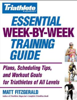 Triathlete Magazine's Essential Week-By-Week Training Guide: Plans, Scheduling Tips, And Workout Goals for Triath... (Paperback)