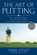The Art of Putting: The Revolutionary Feel-Based System for Improving Your Score (Hardcover)