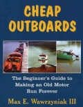Cheap Outboards: The Beginner's Guide to Making an Old Motor Run Forever (Paperback)