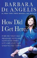 How Did I Get Here?: Finding Your Way to Renewed Hope And Happiness When Life And Love Take Unexpected Turns (Paperback)