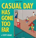 Casual Day Has Gone Too Far: A Dilbert Book (Paperback)