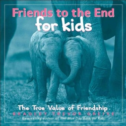 Friends to the End for Kids: The True Value of Friendship (Hardcover)
