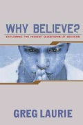 Why Believe?: Exploring the Honest Questions of Seekers (Paperback)