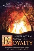 THE SUPERNATURAL WAYS OF ROYALTY: How Living Supernaturally Will Take You from the Prison to the Palace (Paperback)