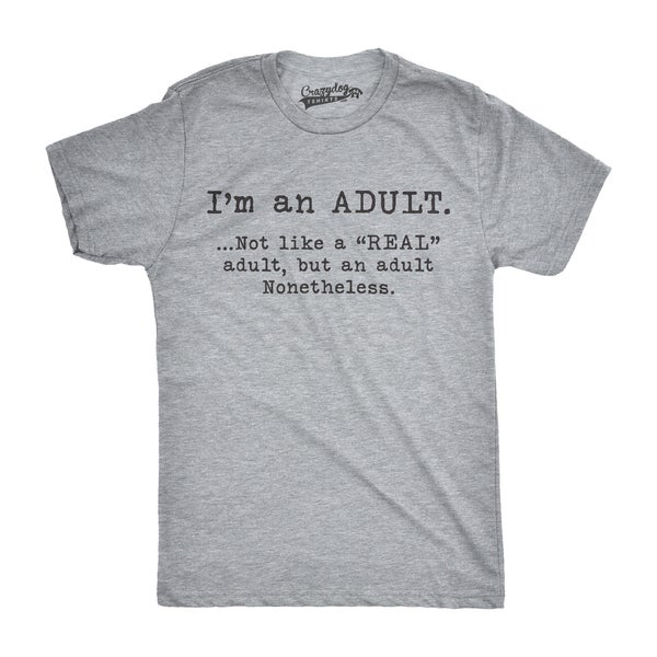 Mens Im An Adult Not a Real Adult Funny T shirts Hilarious Adulting Novelty T shirt 31110825