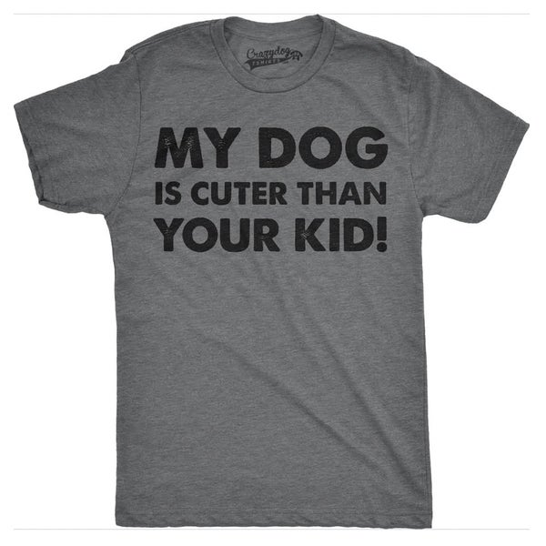 Mens My Dog Is Cuter Than Your Kid Funny Dog Lover Shirt Hilarious Novelty T shirt